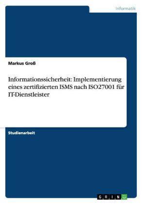 Implementierung eines zertifizierten ISMS nach ISO27001 für IT-Dienstleister